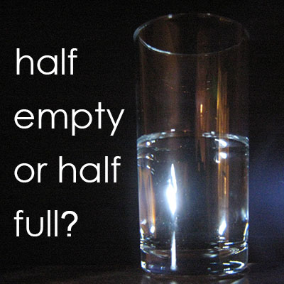 Glass half empty or half full?